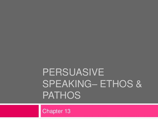 PERSUASIVESPEAKING– ETHOS &PATHOSChapter 13