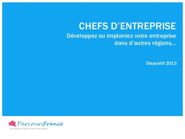 CHEFS D'ENTREPRISEDéveloppez ou implantez votre entreprisedans d'autres régions…Dispositif 2013