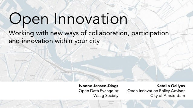 Open InnovationWorking with new ways of collaboration, participationand innovation within your cityKatalin GallyasOpen Inn...
