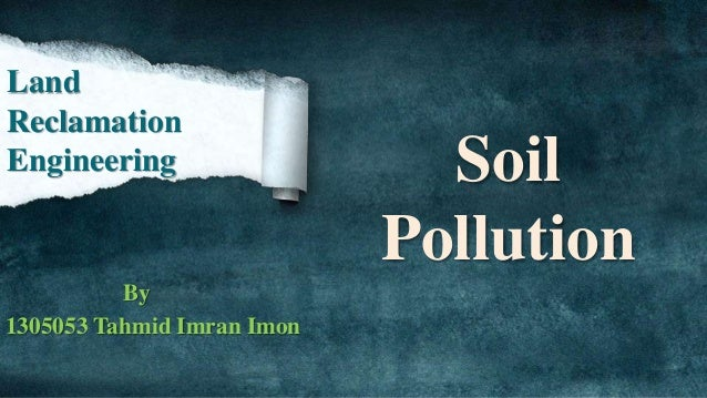 Soil Pollution By 1305053 Tahmid Imran Imon Land Reclamation Engineering