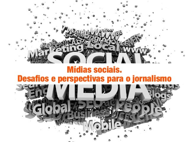 Mídias sociais.Desafios e perspectivas para o jornalismo
