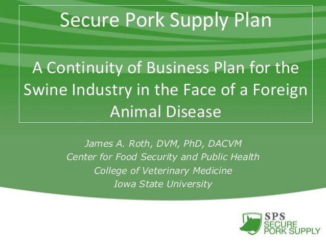 Secure Pork Supply Plan A Continuity of Business Plan for the Swine Industry in the Face of a Foreign Animal Disease James...