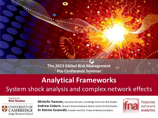 Analytical FrameworksSystem shock analysis and complex network effectsThe 2013 Global Risk ManagementPre-Conference Semina...