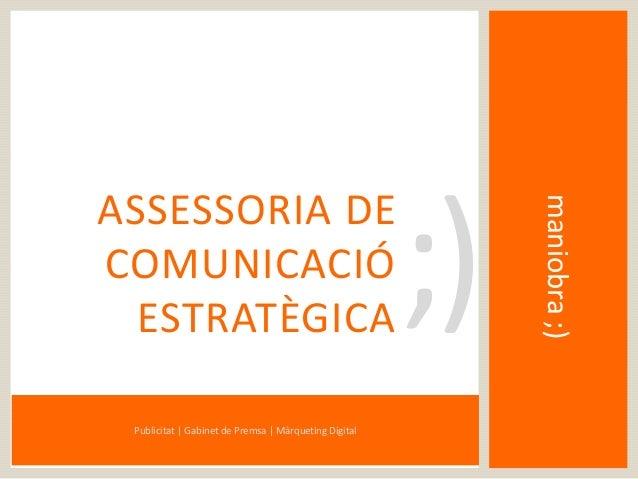 maniobra;) ASSESSORIA DE COMUNICACIÓ ESTRATÈGICA Publicitat | Gabinet de Premsa | Màrqueting Digital ;)