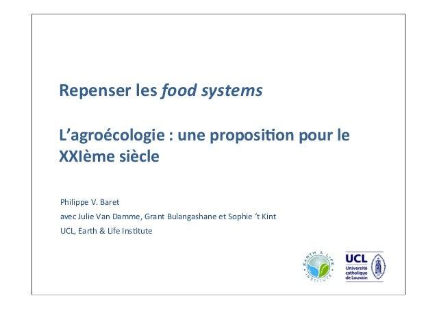 Repenser les food systemsL'agroécologie : une proposi2on pour le XXIème sièclePhilippe V. Baretave...