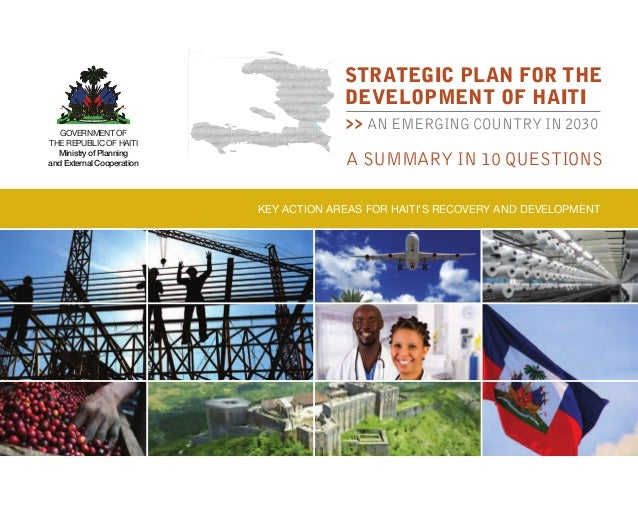 Key action areas for Haiti's recovery and developmentA SUMMARY IN 10 QUESTIONSSTRATEGIC PLAN FOR THEDEVELOPMENT OF HAITI>>...