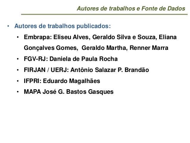 Autores de trabalhos e Fonte de Dados• Autores de trabalhos publicados:• Embrapa: Eliseu Alves, Geraldo Silva e Souza, Eli...