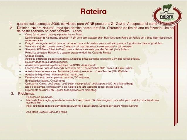 """Roteiro1. quando tudo começou 2009: convidado para ACNB procurei a Z+ Zezito. A resposta foi carne.2. Definir o """"Nelore Na..."""