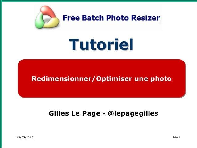 14/05/2013Gilles Le Page - @lepagegillesDia 1Redimensionner/Optimiser une photoTutoriel