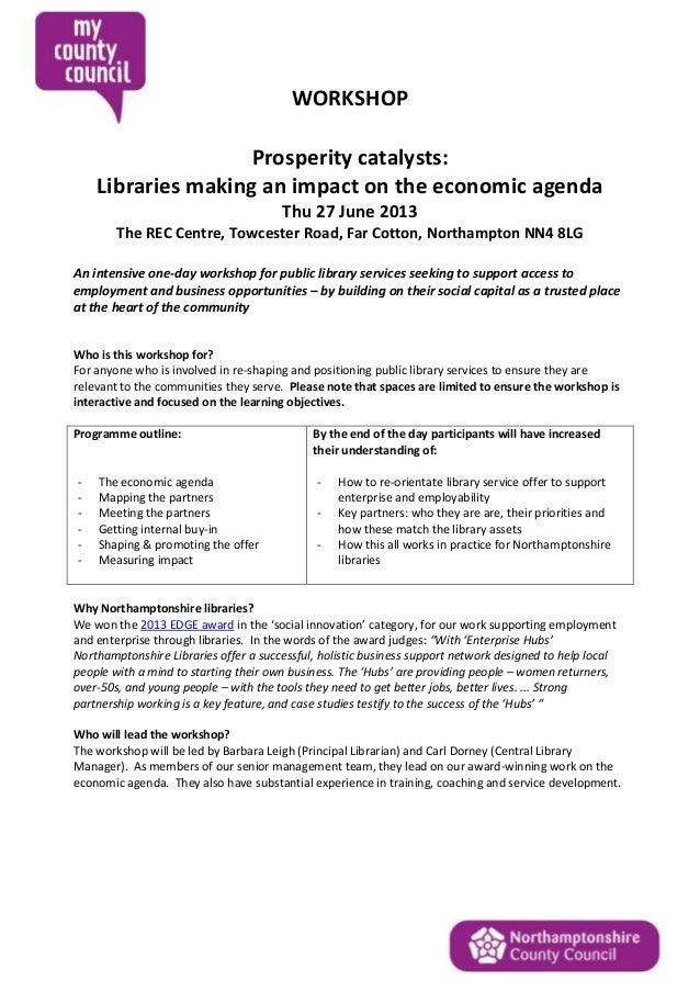 WORKSHOP Prosperity catalysts: Libraries making an impact on the economic agenda Thu 27 June 2013 The REC Centre, Towceste...
