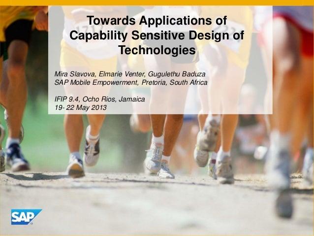 Towards Applications ofCapability Sensitive Design ofTechnologiesMira Slavova, Elmarie Venter, Gugulethu BaduzaSAP Mobile ...