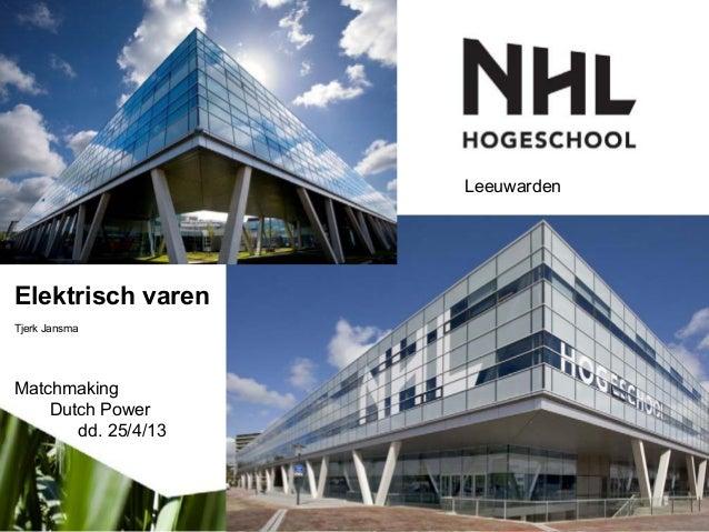 Elektrisch varenTjerk JansmaMatchmakingDutch Powerdd. 25/4/13Leeuwarden
