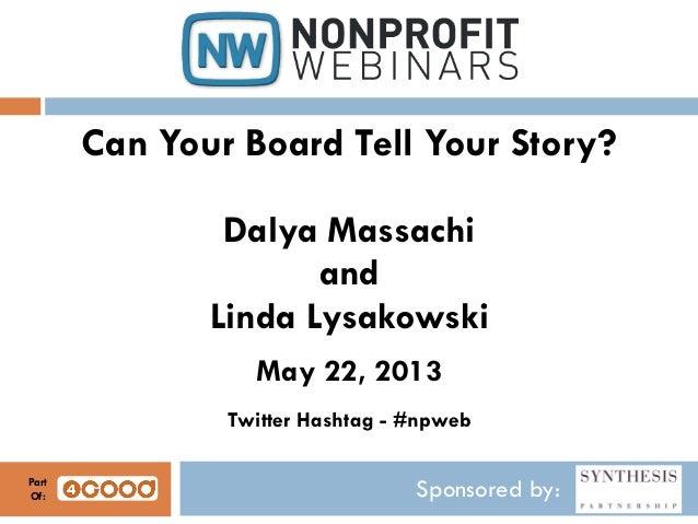Sponsored by:Can Your Board Tell Your Story?Dalya MassachiandLinda LysakowskiMay 22, 2013Twitter Hashtag - #npwebPartOf: