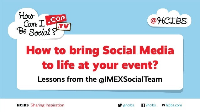 How to bring Social Mediato life at your event?Lessons from the @IMEXSocialTeam