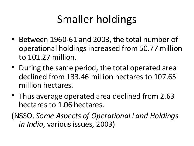 Smaller holdings• Between 1960-61 and 2003, the total number ofoperational holdings increased from 50.77 millionto 101.27 ...