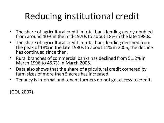 Reducing institutional credit• The share of agricultural credit in total bank lending nearly doubledfrom around 10% in the...
