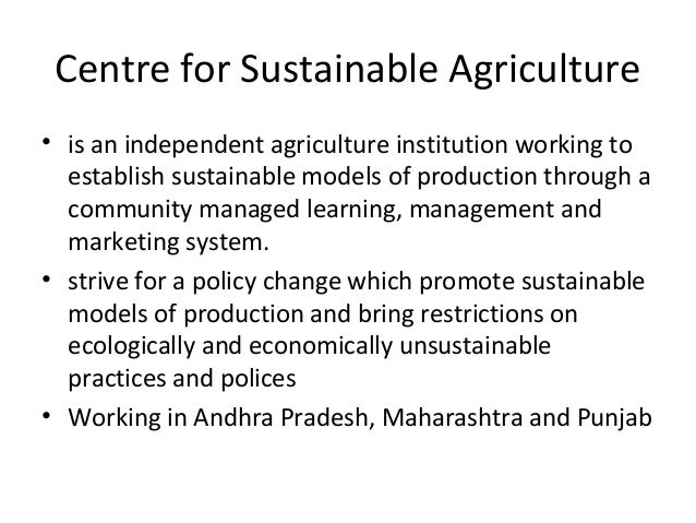 Centre for Sustainable Agriculture• is an independent agriculture institution working toestablish sustainable models of pr...
