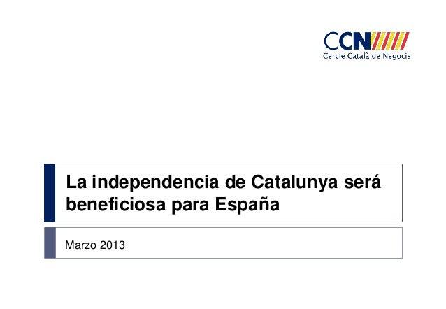 La independencia de Catalunya será beneficiosa para España Marzo 2013