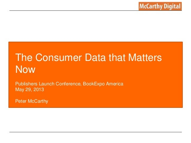 The Consumer Data that Matters  Now  Publishers Launch Conference, BookExpo America  May 29, 2013  Peter McCarthy