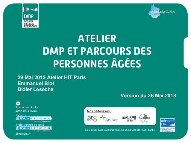 Le Dossier Médical Personnel est un service de l'ASIP SantéNos partenaires :ATELIERDMP ET PARCOURS DESPERSONNES ÂGÉES29 Ma...