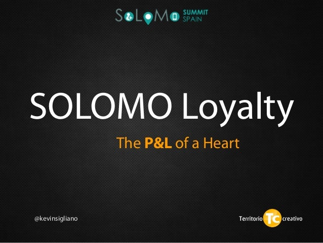 SOLOMO LoyaltyThe P&L of a Heart@kevinsigliano