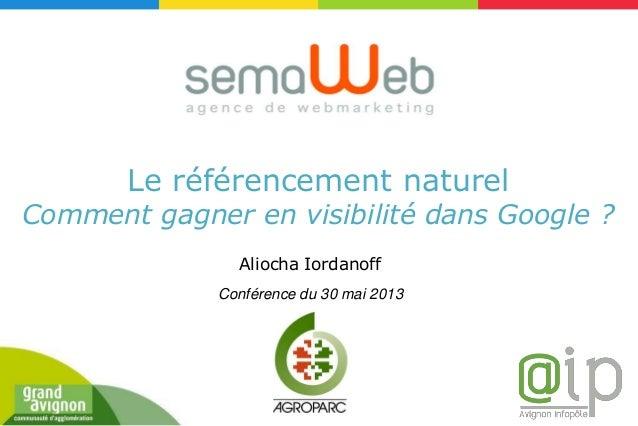 Le référencement naturelComment gagner en visibilité dans Google ?Conférence du 30 mai 2013Aliocha Iordanoff