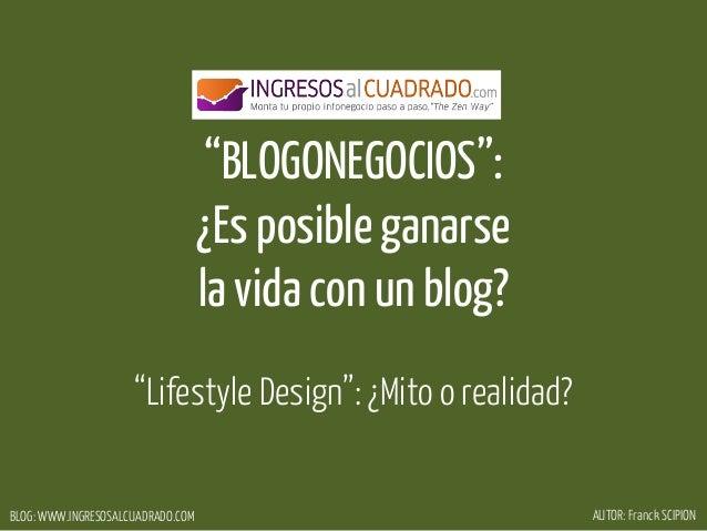 """BLOG: WWW.INGRESOSALCUADRADO.COM AUTOR: Franck SCIPION""""BLOGONEGOCIOS"""":¿Es posible ganarsela vida con un blog?""""Lifestyle De..."""