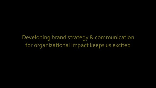 Magazines)Developing*brand*strategy*&*communication******************for*organizational*impact*keeps*us*excited*
