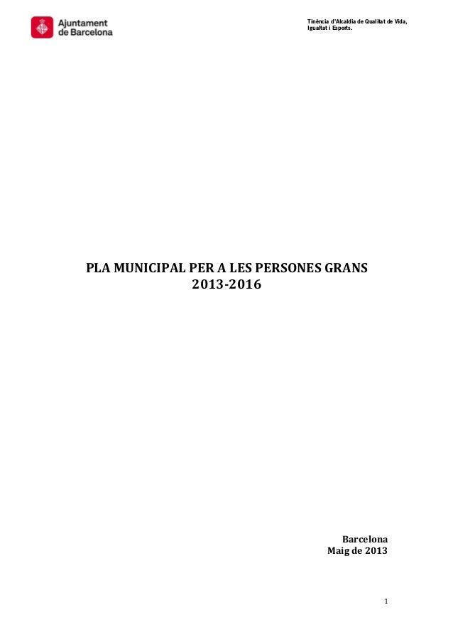 Tinència d'Alcaldia de Qualitat de Vida,Igualtat i Esports.==1PLA MUNICIPAL PER A LES PERSONES GRANS2013-2016BarcelonaMaig...