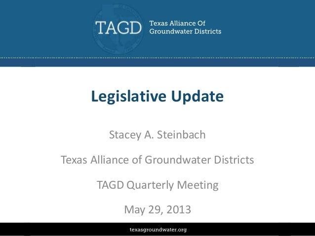 Legislative UpdateStacey A. SteinbachTexas Alliance of Groundwater DistrictsTAGD Quarterly MeetingMay 29, 2013