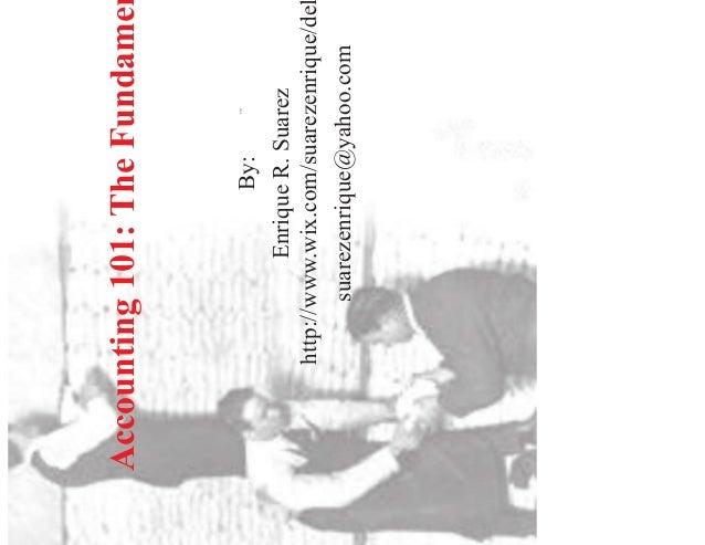™ Accounting 101: The Fundamentals By: Enrique R. Suarez http://www.wix.com/suarezenrique/delta suarezenrique@yahoo.com