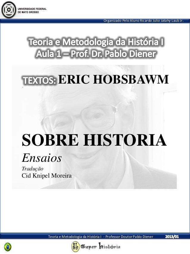 Organizado Pelo Aluno Ricardo Julio Jatahy Laub Jr.Teoria e Metodologia da História I - Professor Doutor Pablo DienerERIC ...