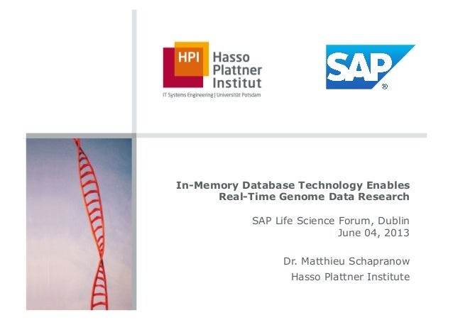 In-Memory Database Technology EnablesReal-Time Genome Data ResearchSAP Life Science Forum, DublinJune 04, 2013Dr. Matthieu...