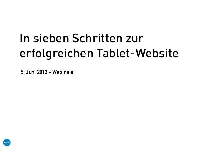 In sieben Schritten zurerfolgreichen Tablet-Website5. Juni 2013 - Webinale