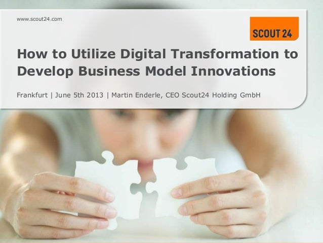 www.scout24.comwww.scout24.comHow to Utilize Digital Transformation toDevelop Business Model InnovationsFrankfurt | June 5...