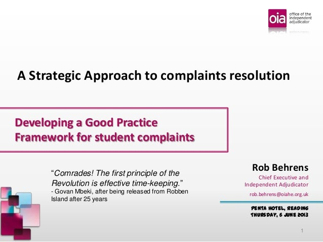 Developing a Good Practice Framework for student complaints Penta Hotel, Reading Thursday, 6 June 2013 Rob Behrens Chief E...
