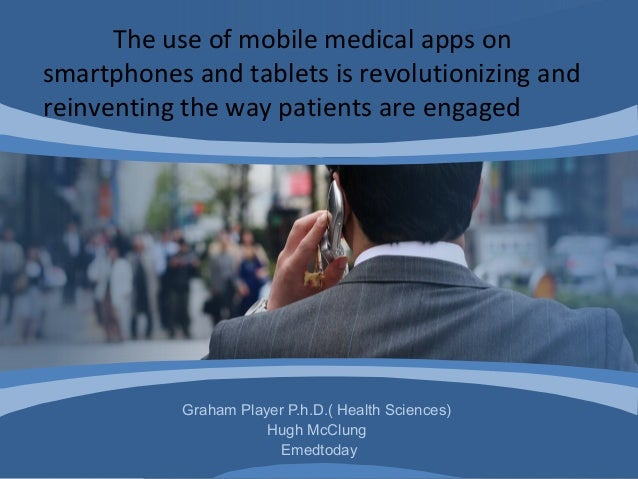 Graham Player P.h.D.( Health Sciences)Hugh McClungEmedtodayThe use of mobile medical apps onsmartphones and tablets is rev...