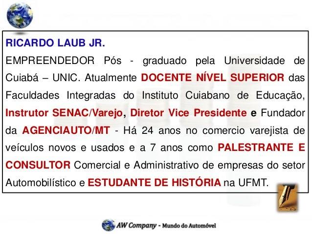 RICARDO LAUB JR.EMPREENDEDOR Pós - graduado pela Universidade deCuiabá – UNIC. Atualmente DOCENTE NÍVEL SUPERIOR dasFaculd...