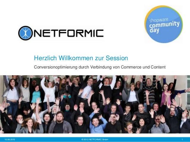 © 2013 NETFORMIC GmbH 110.06.2013Herzlich Willkommen zur SessionConversionoptimierung durch Verbindung von Commerce und Co...