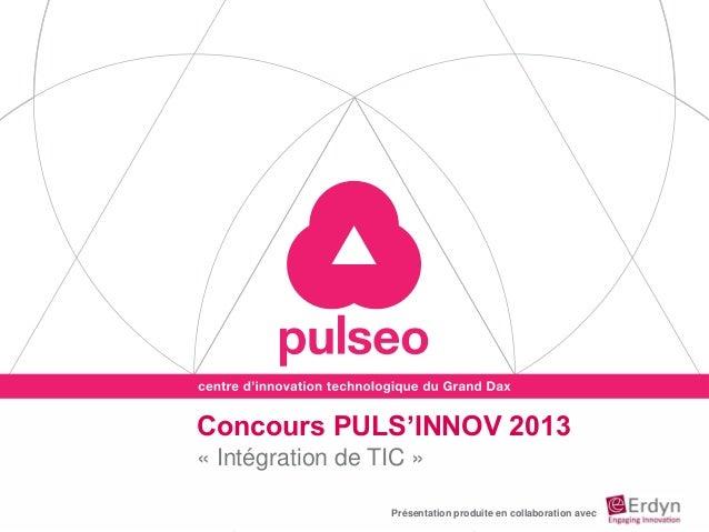 Concours PULS'INNOV 2013« Intégration de TIC »Présentation produite en collaboration avec