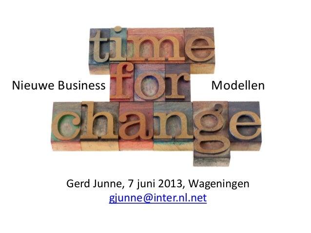 Nieuwe Business  Modellen  Gerd Junne, 7 juni 2013, Wageningen gjunne@inter.nl.net