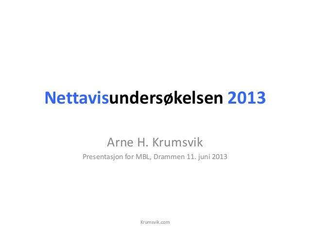 Nettavisundersøkelsen 2013Arne H. KrumsvikPresentasjon for MBL, Drammen 11. juni 2013Krumsvik.com