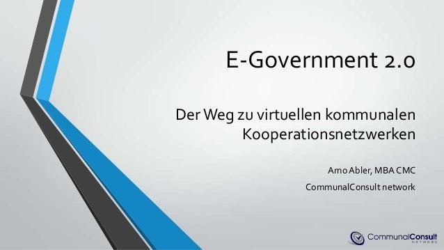 E-Government 2.0DerWeg zu virtuellen kommunalenKooperationsnetzwerkenArno Abler, MBA CMCCommunalConsult network