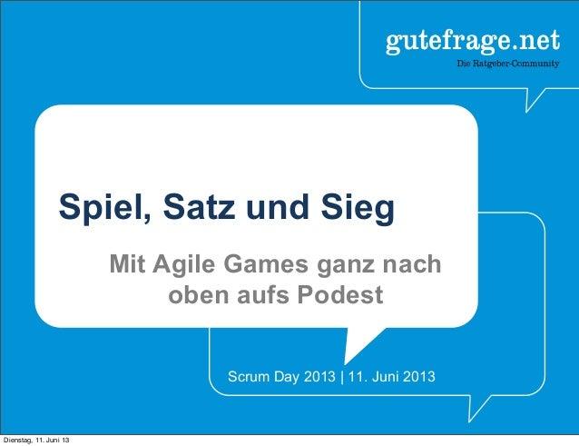 Spiel, Satz und Sieg Mit Agile Games ganz nach oben aufs Podest Scrum Day 2013 | 11. Juni 2013 Dienstag, 11. Juni 13