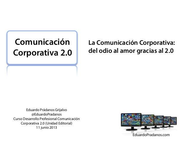 Eduardo Prádanos Grijalvo@EduardoPradanosCurso Desarrollo Profesional ComunicaciónCorporativa 2.0 (Unidad Editorial)11 jun...