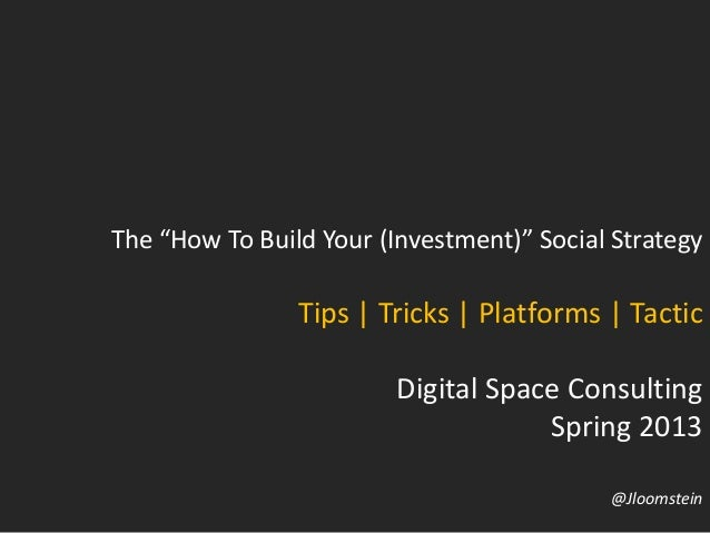 "The ""How To Build Your (Investment)"" Social StrategyTips 