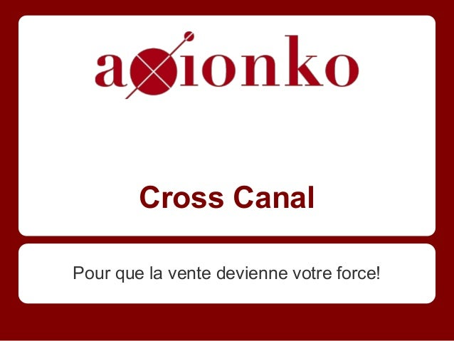Cross Canal Pour que la vente devienne votre force!
