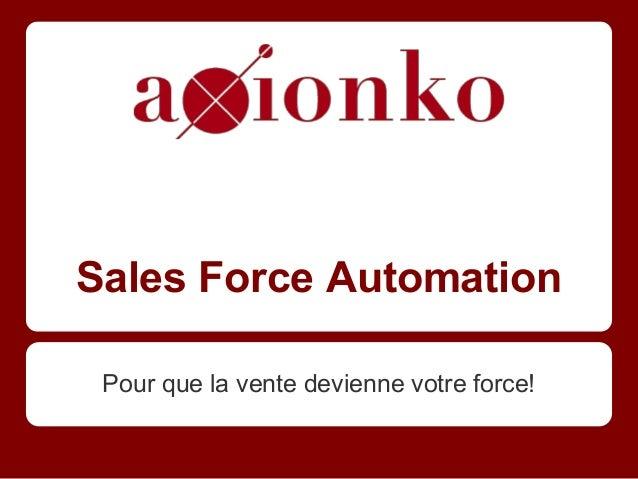 Sales Force AutomationPour que la vente devienne votre force!