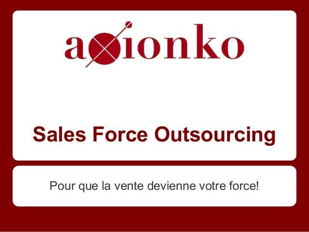 Sales Force OutsourcingPour que la vente devienne votre force!