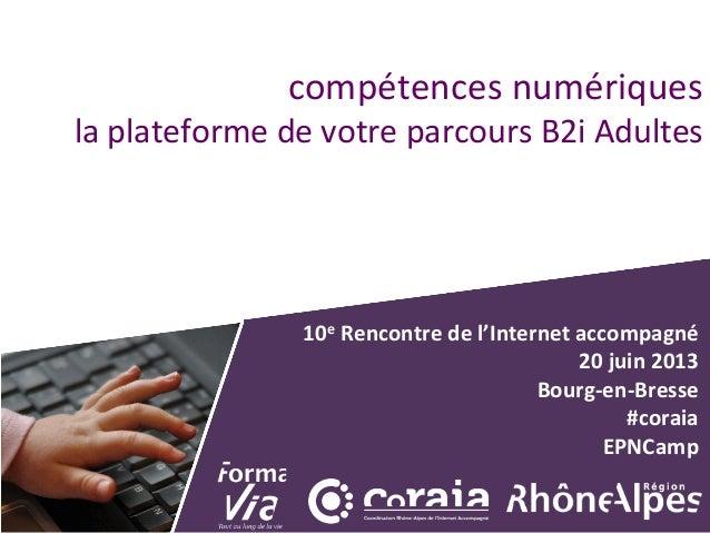 compétences  numériques   la  plateforme  de  votre  parcours  B2i  Adultes   10e  Rencontre  de  ...